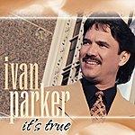 Ivan Parker It's True