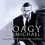 Hoagy Carmichael Sings Stardust And His Other Great Compositions