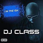 DJ Class I'm The Ish (Parental Advisory)