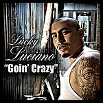 Lucky Luciano Goin' Crazy (Single)