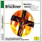 Chor Des Bayerischen Rundfunks Bruckner: Mass No.3 In F Minor/Drei Motetten (