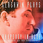 George Gershwin Gershwin Plays Rhapsody In Blue: First Recording,1924 From Rare Piano Rolls