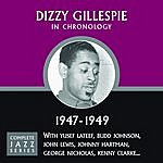 Dizzy Gillespie Complete Jazz Series: Dizzy Gillespie In Chronology, 1947-1949