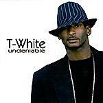 T. White Undeniable
