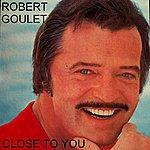 Robert Goulet Close To You
