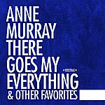 Anne Murray There Goes My Everything & Other Favorites (Digitally Remastered)