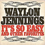 Waylon Jennings It's So Easy & Other Favorites (Digitally Remastered)