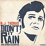B.J. Thomas Didn't It Rain & Other Favorites (Digitally Remastered)