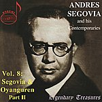 Andrés Segovia Andrés Segovia And His Contemporaries Vol. 8: Segovia & Oyanguren, Part II