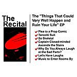 The Recital Things That Could Very Well Happen And Ruin Your Life EP