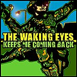 The Waking Eyes Keeps Me Coming Back (2-Track Maxi-Single)