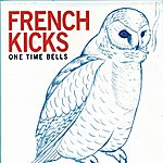 The French Kicks One Time Bells