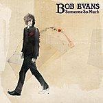 Bob Evans Someone So Much