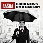 Sasha Good News On A Bad Day
