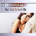 Clubbticket Your Hand To Touch Me (4-Track Maxi-Single)
