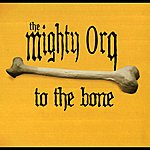 The Mighty Orq To The Bone