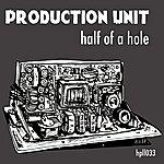 Production Unit Half Of A Hole/Dem Sirens