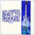 Carl Perkins Born To Boogie & Other Favorites (Digitally Remastered)