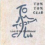 Tom Tom Club Live @ The Clubhouse: Disc 1