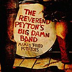 The Reverend Peyton's Big Damn Band Mama's Fried Potatoes/Your Cousin's On Cops