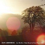 Dan Arborise Let Me Be / Take Heart In Your Hope 2009