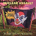 Nuclear Assault Something Wicked