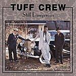 Tuff Crew Still Dangerous