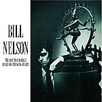 Bill Nelson The Love That Whirls