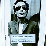 Graham Parker & The Rumour You Can't Be Too Strong - An Introduction To Graham Parker