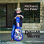 Dallas Wayne I'll Take the Fifth