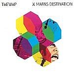 The Whip X Marks Destination (Bonus Tracks)