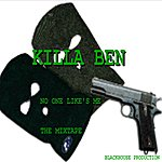 Killa Ben No One Like's Me The Mixtape