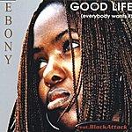 Ebony Good Life