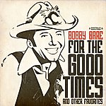 Bobby Bare For The Good Times & Other Favorites (Digitally Remastered)