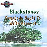 The Blackstones Somebody Ought To Write About It