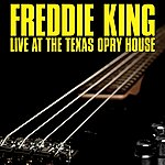 Freddie King Live At The Texas Opry House