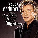 Barry Manilow The Greatest Songs Of The Eighties