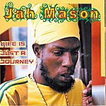 Jah Mason Life Is Just A Journey