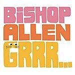 Bishop Allen Grrr...