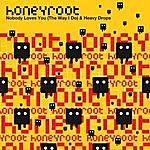 Honey Root Nobody Loves You (The Way I Do)