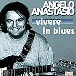 Angelo Anastasio Vivere In Blues