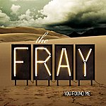 The Fray You Found Me