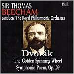 Sir Thomas Beecham Dvořák: The Golden Spinning Wheel Symphonic Poem, Op. 109