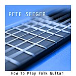 Pete Seeger How To Play Folk Guitar