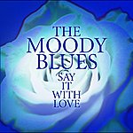 The Moody Blues Say It With Love