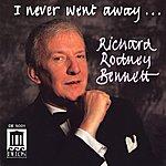 Richard Rodney Bennett Bennett, Richard Rodney: I Never Went Away
