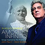 Plácido Domingo Amore Infinito: Songs Inspired By The Poems Of John Paul II - Karol Wojtyla (US Version)