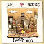 Buen Chico Our Love's Enormous