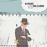 9th Cloud 9th Cloud vs U-Point