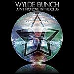 Wylde Bunch Ain't No Love In The Club (Single)